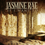 If I Want To (Single) Lyrics Jasmine Rae