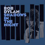 Shadows in the Night Lyrics Bob Dylan