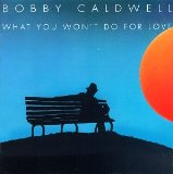 What You Won't Do For Love Lyrics Bobby Caldwell