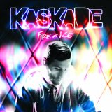 Fire & Ice Lyrics Kaskade