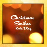 Christmas Smiles (Single) Lyrics Kate Diaz