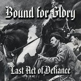 Last Act Of Defiance Lyrics Bound For Glory