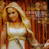 Too Far Gone Lyrics Catherine Britt
