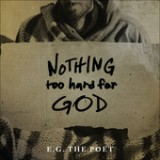 Nothing Too Hard for God Lyrics E.G. The Poet