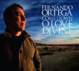 Come Down O Love Divine Lyrics Fernando Ortega