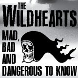 Mad Bad And Dangerous To Know Lyrics The Wildhearts