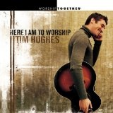 Here I Am To Worship Lyrics Tim Hughes