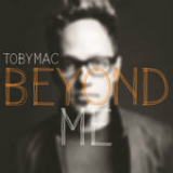 Beyond Me (Single) Lyrics TobyMac