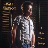 I Hate These Songs Lyrics Dale Watson