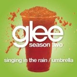 Singing In The Rain / Umbrella (Single) Lyrics Glee Cast