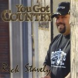 You Got Country Lyrics Rick Stavely