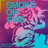 Prehistoric Knife Fight (EP) Lyrics Smoke Or Fire