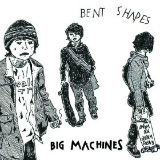 Big Machines (Single) Lyrics Bent Shapes