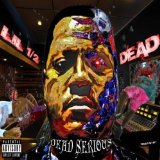 Dead Serious Lyrics Lil 1/2 Dead