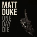 One Day Die Lyrics Matt Duke