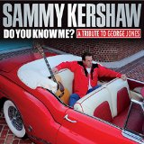 Do You Know Me? A Tribute to George Jones Lyrics Sammy Kershaw