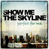 Perfect for Me (EP) Lyrics Show Me The Skyline