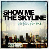 Perfect For Me Lyrics Show Me The Skyline