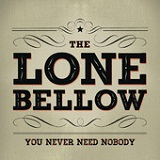 You Never Need Nobody (Single) Lyrics The Lone Bellow