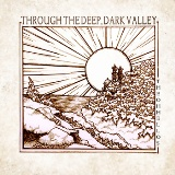 Through the Deep, Dark Valley Lyrics The Oh Hellos