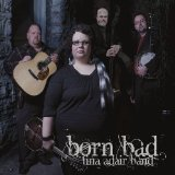 Born Bad Lyrics Tina Adair Band