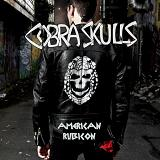 American Rubicon Lyrics Cobra Skulls