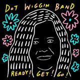 Ready! Get! Go! Lyrics Dot Wiggin Band