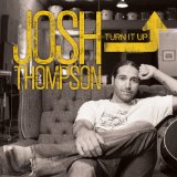 Turn It Up Lyrics Josh Thompson