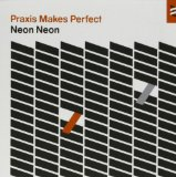 Praxis Makes Perfect Lyrics Neon Neon