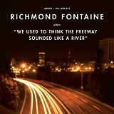 We Used To Think The Freeway Sounded Like A River Lyrics Richmond Fontaine