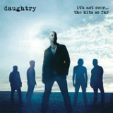 It's Not Over.... The Hits So Far Lyrics Daughtry