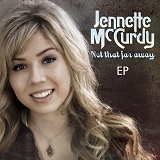 Not That Far Away (EP) Lyrics Jennette McCurdy