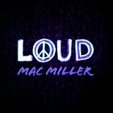 Loud (Single) Lyrics Mac Miller