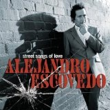 Street Songs Of Love Lyrics Alejandro Escovedo
