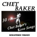 30 Famous Chet Baker's Love Songs (Remastered Version) Lyrics Chet Baker