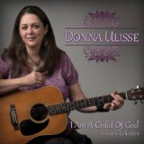 I Am a Child of God Lyrics Donna Ulisse