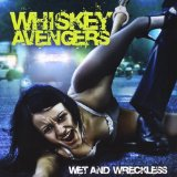 Wet and Wreckless Lyrics Whiskey Avengers