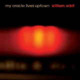 My Oracle Lives Uptown Lyrics William Orbit