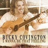 I Wanna Be That Feeling (Single) Lyrics Bucky Covington