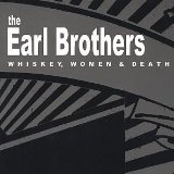 WHISKEY, WOMEN & DEATH Lyrics The Earl Brothers