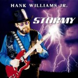 Stormy Lyrics Hank Williams, Jr.
