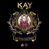 Say What You Want (EP) Lyrics Kay