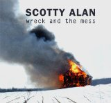Wreck And The Mess Lyrics Scotty Alan