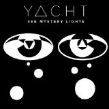 See Mystery Lights Lyrics YACHT