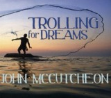 Trolling For Dreams Lyrics John McCutcheon