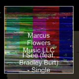 I see (Single) Lyrics Marcus Flowers Music LLC