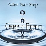 Cause & Effect Lyrics Aztec Two-Step