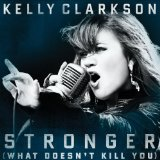 Stronger (What Doesn't Kill You) (Single) Lyrics Kelly Clarkson