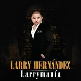 Larrymania 2010 Lyrics Larry Hernandez