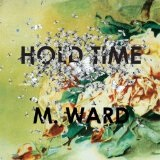 Hold Time Lyrics M. Ward